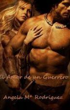 El Amor De Un Guerrero (completo) by AngelaMariaRodriguez