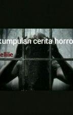 Kumpulan Cerita Horror by cellilie