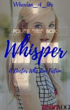 Whisper: A Doctor Who Fanfiction by I_am_Pendy
