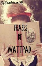 Frases de Wattpad by cxxndy_