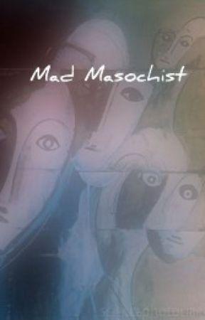 The Mad Masochist by zanThux