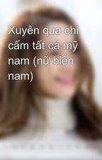 Xuyên qua chi cấm tất cả mỹ nam (nữ biến nam) by kyo_91st