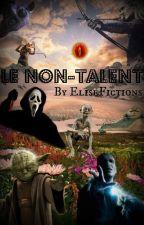 Le non-talent (parodies fictions) by EliseFictions