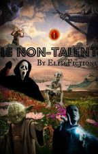 Le non-talent (parodies fictions) by EliseFictions