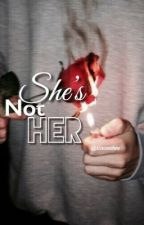 She is not her by klsxcamtthew