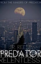 Predator: Relentless (Book Two in the Predator Trilogy) by AnonRyder23