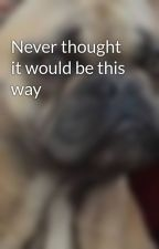 Never thought it would be this way (Jason McCann love story) (Done Editing) by Krysxox