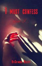 I must confess by Crimson_Beauty