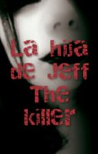 la hija de Jeff The Killer (CANCELADA) by juana_weasley