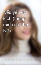 Nếu yêu đột kích (thông minh nữ chủ, NP) by kyo_91st