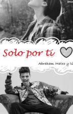 """""""Solo por ti"""" (Abraham Mateo y tú) {1° y 2° Temp) by Kameh_"""