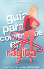 Guía para convertirte en Rayita by _AllYouNeedIsLove