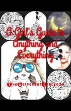 A Girl's Guide to Anything and Everything  by TheDifferentGirlxoxo