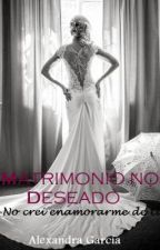 Matrimonio no Deseado (Re-Subida) by AlexandraGarca4
