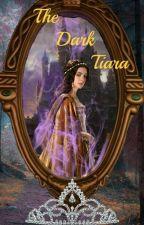 The Dark Tiara by _FantasyPrincess_