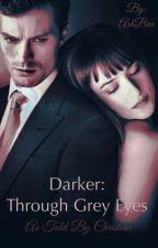 Fifty Shades Darker: Through Grey Eyes by AshBax