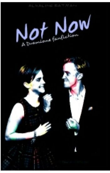 Not Now 》Dramione Fanfiction 👑