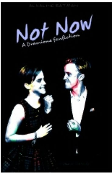 Not Now 》Dramione Fanfiction
