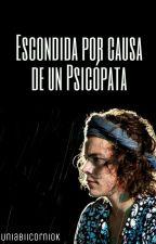 Escondida por causa de un Psicópata [EDITANDO] by AbiiHoran4