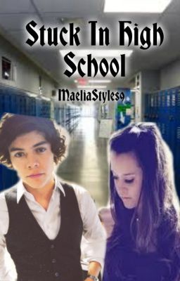 Stuck In High School -Harry Styles Love Story- - Wattpad