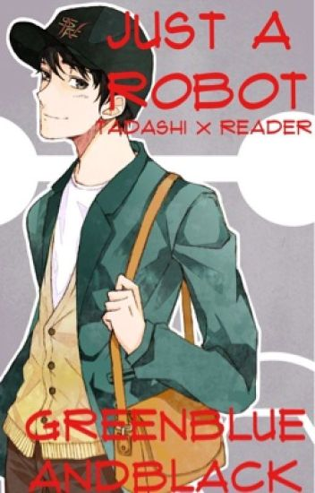 Just a Robot (Tadashi x Reader)