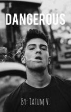 Dangerous by tatumvh1