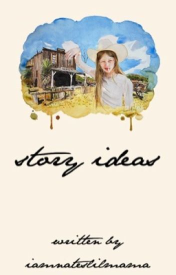 Story Ideas.