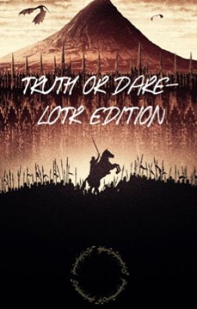 Truth or Dare: LOTR edition by LOTRFanFicRec
