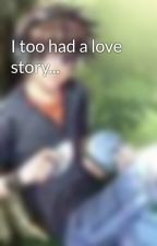 I too had a love story... by Tanmayagrawal7
