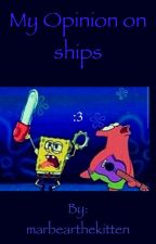 My Opinion on ships by MarTheArtsy_