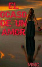 EL OCASO DE UN AMOR by Only_Maca