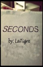 Seconds (One Shots) by LaTigre