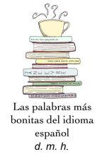 Las palabras más bonitas del idioma español by Taking-the-leap