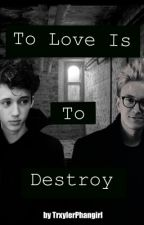 To Love Is To Destroy by smolkittensivan