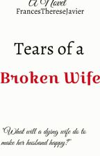 Book 1: Tears of a Broken Wife [FIN] by FrancesThereseJavier