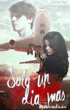 Solo un dia mas [Alonso Villalpando] (En Edición) by coderandrusher