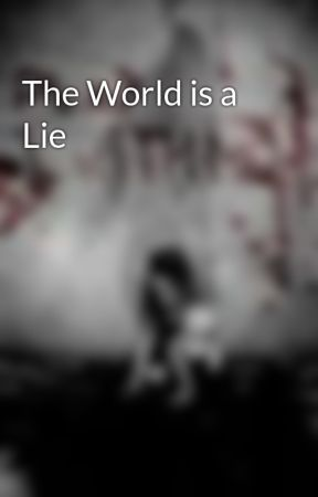 The World is a Lie by TheSoulless