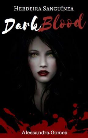 DarkBlood - Herdeira Sanguínea | Livro I by A-leeh