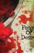 Fangs Of Desire by ZePineapplePrincess
