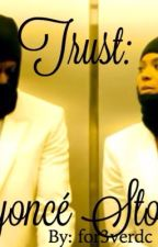 Trust: Jayoncé Story {Completed} by SelfMadeBitch