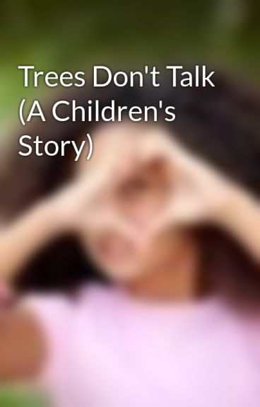 Trees Don't Talk (A Children's Story) by Noelle34
