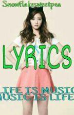 Lyrics <3 by Snowflakesweetpea