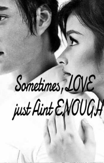 sometimes love ain t enough
