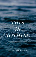 "This is ""Nothing"" by daisy-fields"