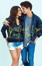 BESTFRIENDS NGA LANG BA?(JADINE FANFIC)[COMPLETED] by queenof_bluee