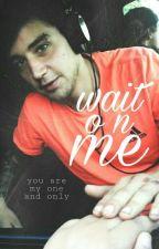 wait on me / jai brooks ✔ by xvanitasx