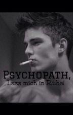 Psychopath lass mich In Ruhe ! by Mein_Leben_