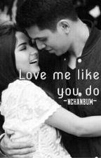 Love me like you do by Nchanbum