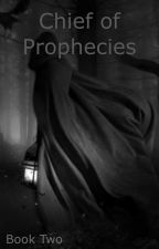 Chief of Prophecies~Book Two by Crystal8000