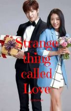 Strange Thing Called LOVE #Wattys2016 by missrxist